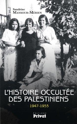 LHistoire occultée des Palestiniens 1947-1953  by  Sandrine Mansour-Mérien
