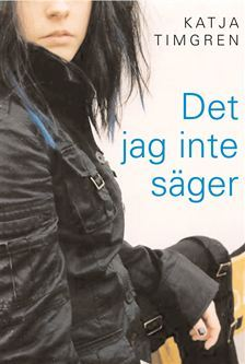 Det jag inte säger  by  Katja Timgren