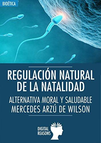 Regulación Natural de la Natalidad: Alternativa moral y saludable  by  Mercedes Arzú de Wilson