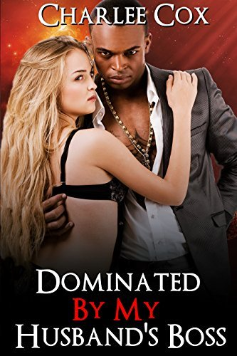 Dominated By My Husbands Boss: Cuckold Cheating Series Charlee Cox