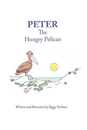 Peter the Hungry Pelican  by  Peggy Tarleton