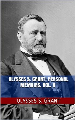 Ulysses S. Grant: Personal Memoirs, Vol. II Ulysses S. Grant