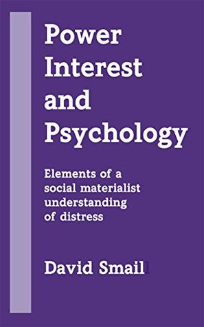 Power, Interest and Psychology: Elements of a Social Materialist Understanding of Distress  by  Smail