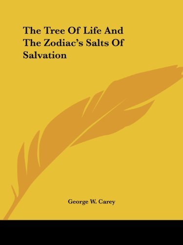 The Tree of Life and the Zodiacs Salts of Salvation George W. Carey