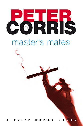 Masters Mates: A Cliff Hardy Novel (Cliff Hardy series) Peter Corris