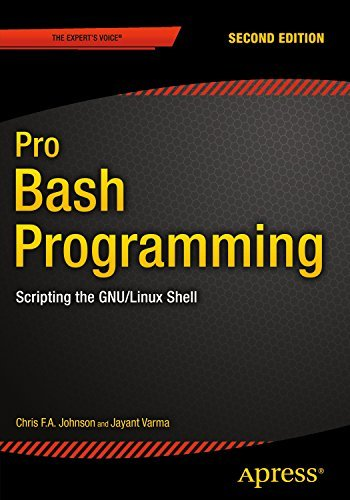 Pro Bash Programming, Second Edition: Scripting the GNU/Linux Shell  by  Chris Johnson
