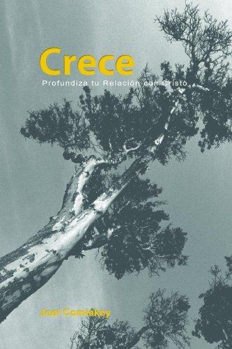 Crece: Profundiza Tu Relación con Cristo Joel Comiskey
