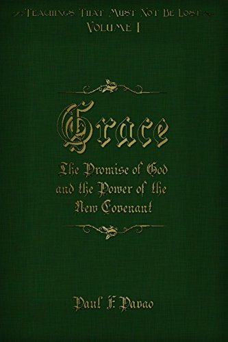 Grace: The Promise of God and the Power of the New Covenant (Teachings That Must Not Be Lost Book 1)  by  Paul Pavao
