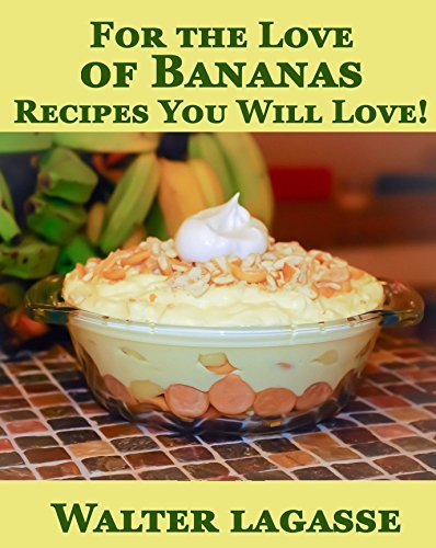 For the Love of Bananas: Recipes You Will Love! (Walter Lagasse Cookbook Series) Walter Lagasse