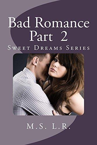 Bad Romance, Part 2 (Sweet Dreams Series Prequel)  by  M.S.L.R.