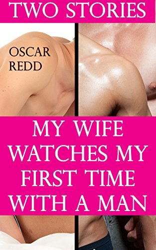 My Wife Watches My First Time With Another Man: Two Stories  by  Oscar Redd