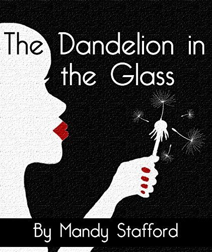 The Dandelion in the Glass Mandy Stafford