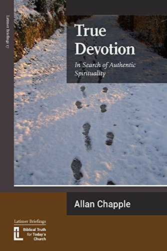 True Devotion: In Search of Authentic Spirituality (Latimer Briefings Book 17) Allan Chapple