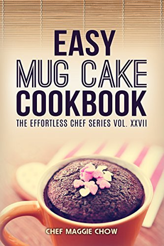Easy Mug Cake Cookbook (Mug Cake Cookbook, Mug Cake Recipes, Mug Cakes, Mug Cake Cooking, Easy Mug Cake Cookbook 1)  by  Maggie Chow