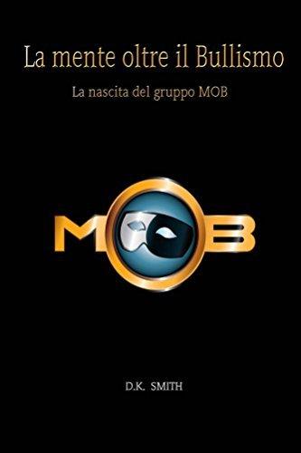 La mente oltre il Bullismo: La nascita del gruppo MOB  by  D.K. Smith
