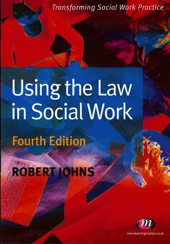Using the Law in Social Work (Transforming Social Work Practice Series) Robert Johns