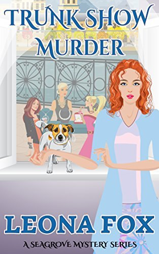 Trunk Show Murder (A Seagrove Cozy Mystery Book 2)  by  Leona Fox