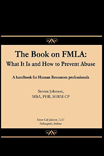 The Book on FMLA: What It Is and How to Prevent Abuse Steven Johnson