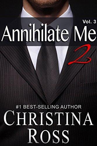 Annihilate Me 2, Vol. 3 (The Annihilate Me/Unleash Me Series)  by  Christina Ross