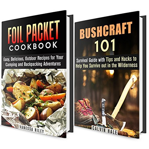 Bushcraft Survival with Recipes Box Set: Survival Guide with Tips and Hacks to Help You Survive out in the Wilderness with Foil Packet Meal Recipes  by  Calvin Hale