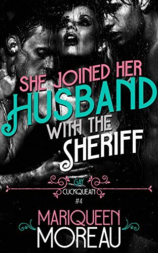 She Joined Her Husband with the Sheriff (MMF Gay Bisexual Menage) (Gay Cuckquean Book 4) Mariqueen Moreau