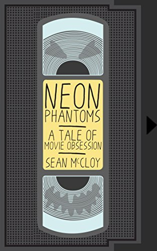 Neon Phantoms: A Tale of Movie Obsession  by  Sean McCloy