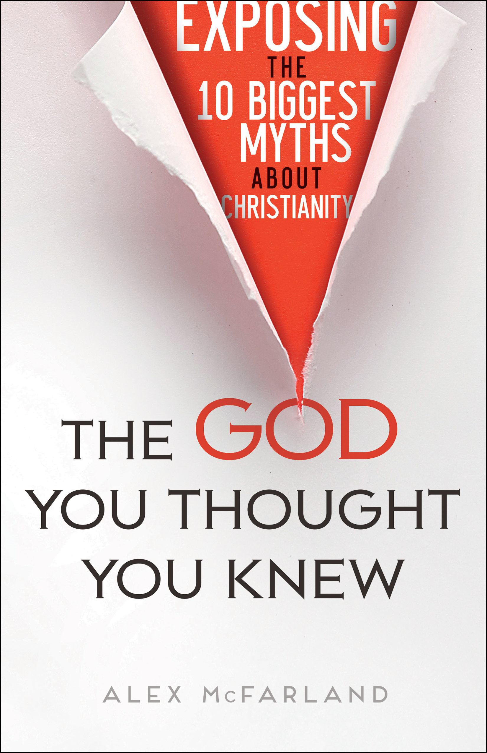 The God You Thought You Knew: Exposing the 10 Biggest Myths About Christianity  by  Alex Mcfarland