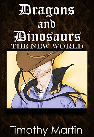 The New World (Dragons and Dinosaurs Book 1)  by  Timothy Martin