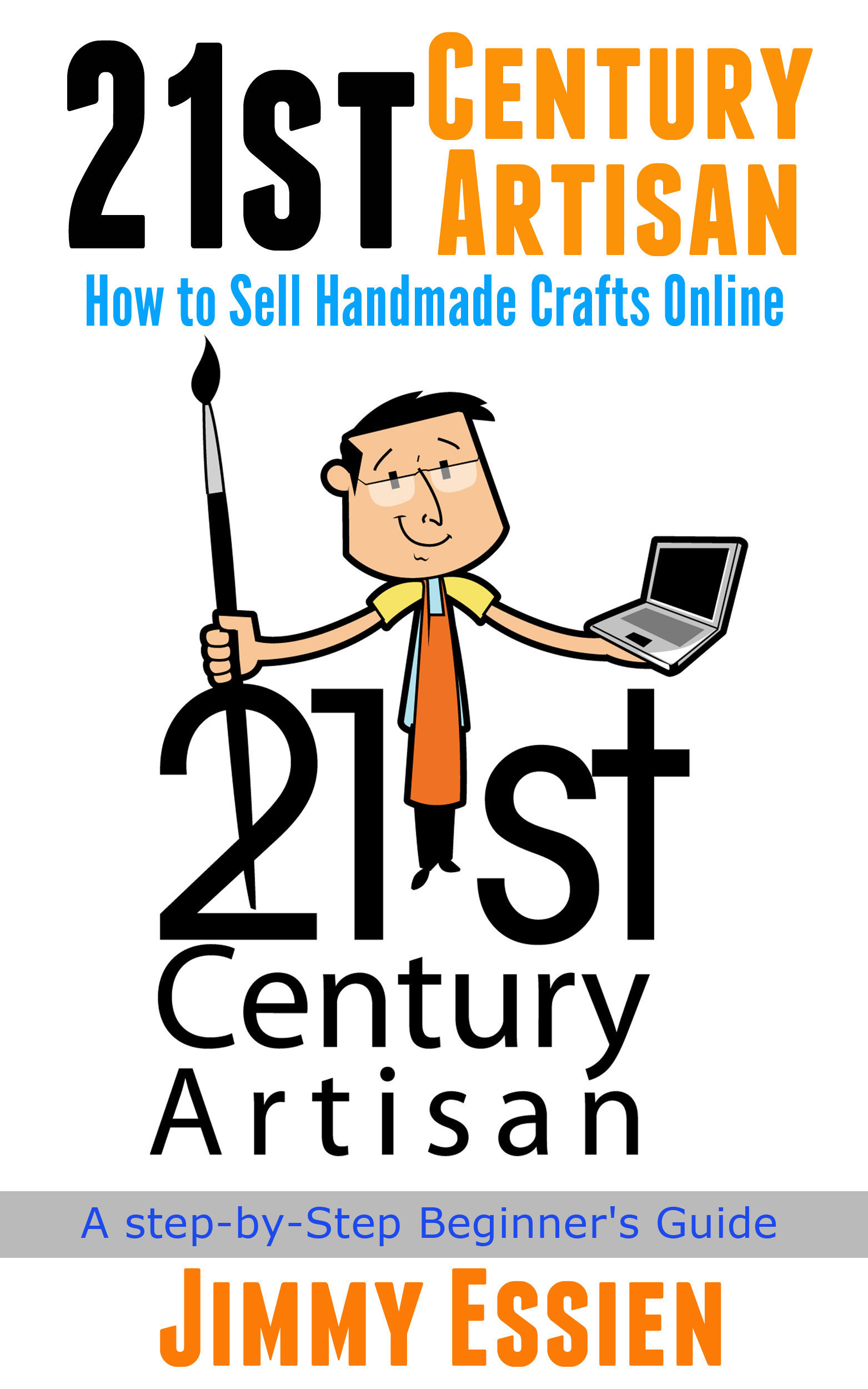 21st Century Artisan: How to Sell Handmade Crafts Online Jimmy Essien