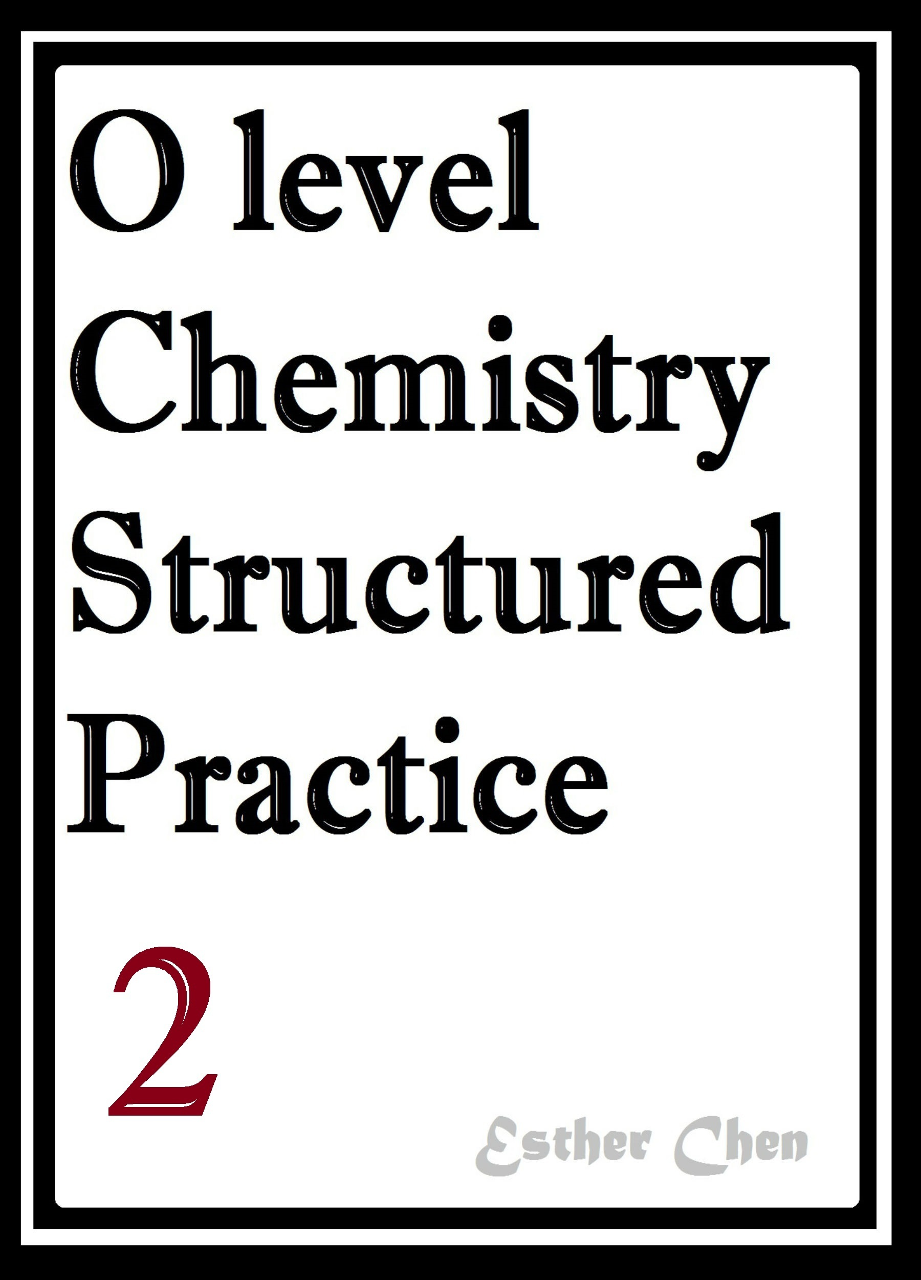 O level Chemistry Structured Practice Papers 2  by  Esther Chen