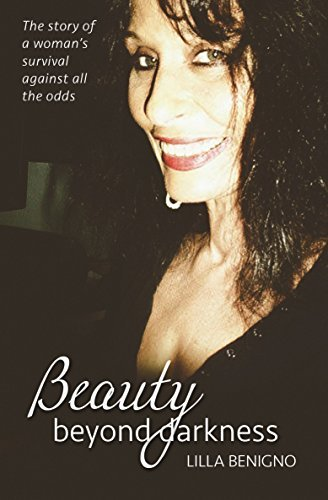 Beauty beyond darkness: The story of a womans survival against all the odds  by  Lilla Benigno