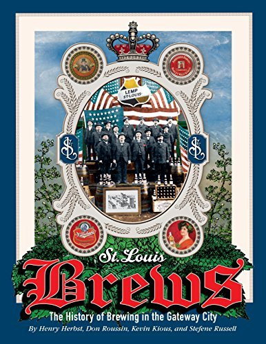 St Louis Brews, 2nd Edition: The History of Brewing in the Gateway City Stefene Russell