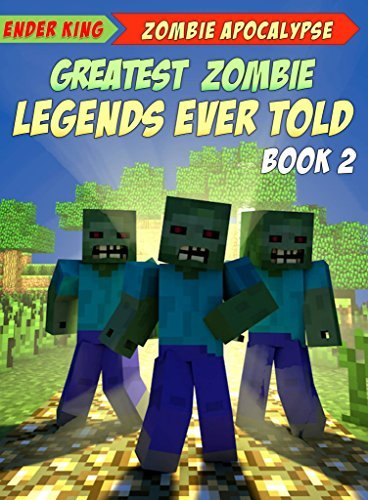 Minecraft: Greatest Zombie Legends Ever Told (Book 2) (Minecraft Zombie Apocalypse Series)  by  Ender King