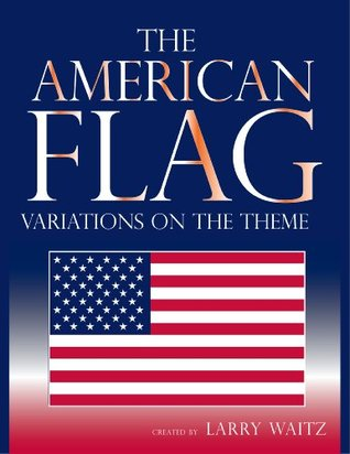 The American Flag : Variations on the Theme  by  Larry Waitz