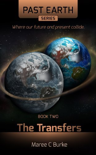 The Transfers (Past Earth Series Book 2) Maree C Burke