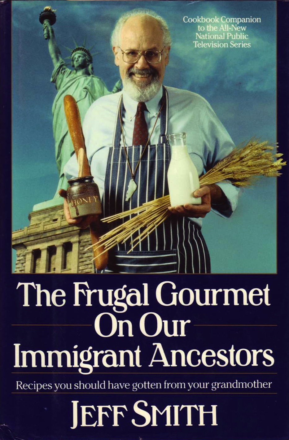 The Frugal Gourmet on Our Immigrant Ancestors: Recipes You Should Have Gotten from Your Grandmother Jeff  Smith