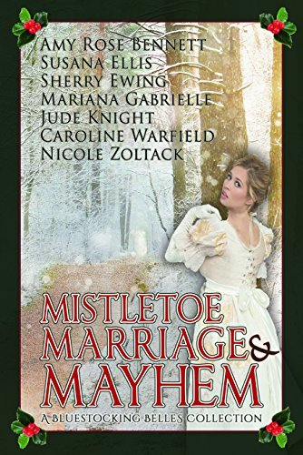 Mistletoe, Marriage, and Mayhem: A Bluestocking Belles Collection  by  Amy Rose Bennett