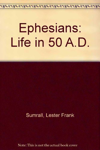 Ephesians: Life in 50 A.D Lester Sumrall