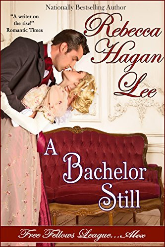 A Bachelor Still (Free Fellows League, #5) Rebecca Hagan Lee