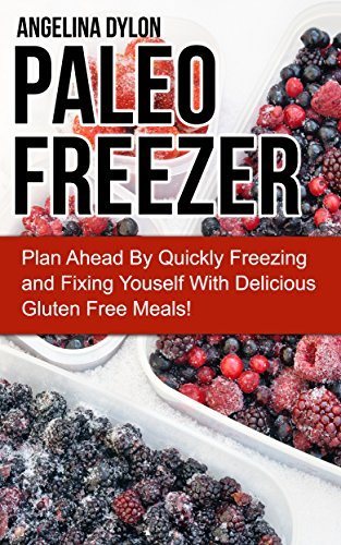 Paleo Freezer: Plan Ahead By Quickly Freezing  by  Angelina Dylon