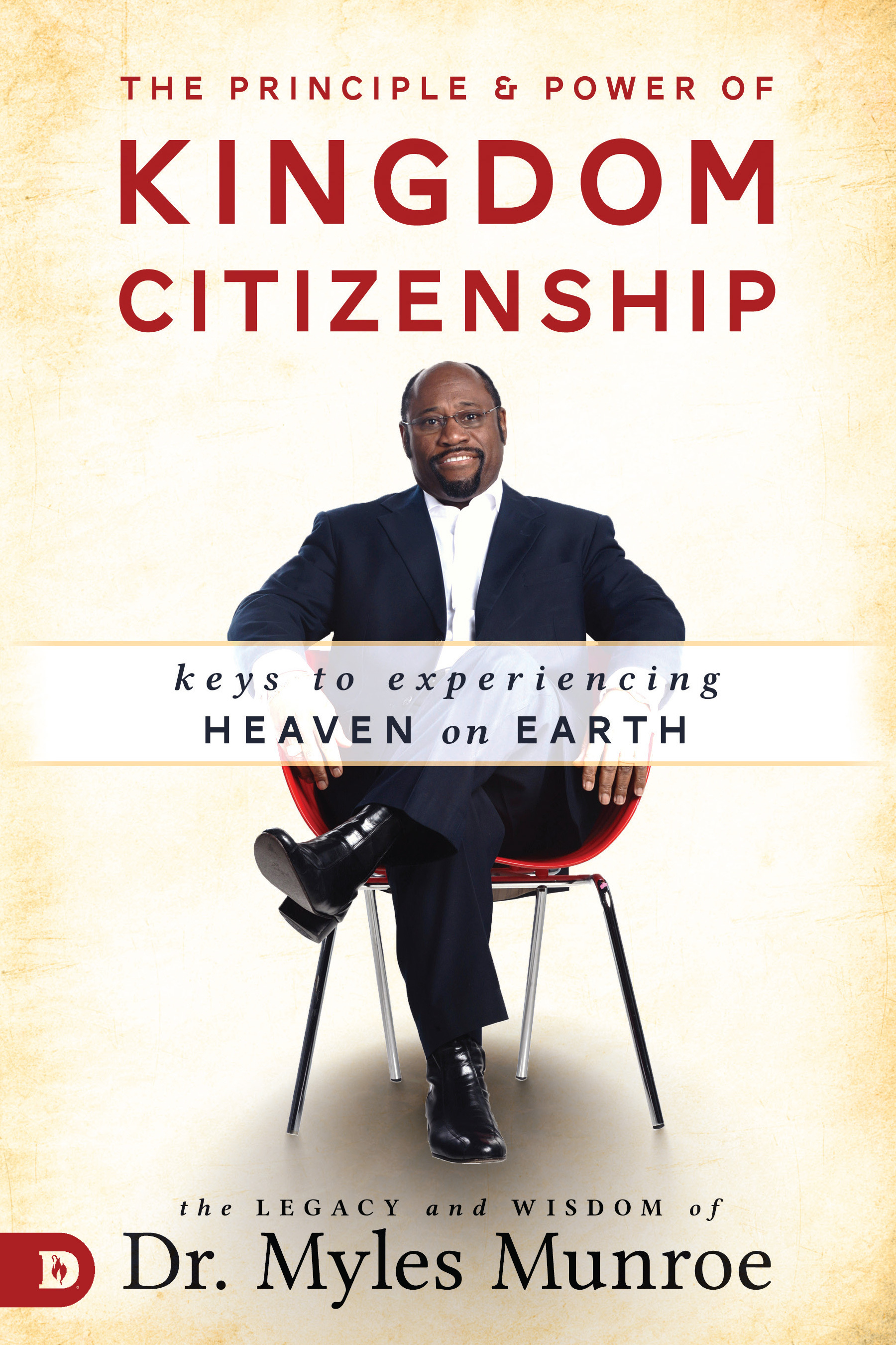 The Principle and Power of Kingdom Citizenship: Keys to Experiencing Heaven on Earth  by  Myles Munroe