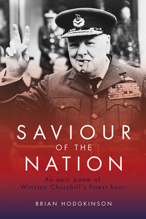 Saviour of the Nation: An Epic Poem of Winston Churchills Finest Hour  by  Brian Hodgkinson
