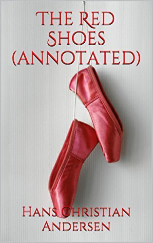 The Red Shoes (annotated) (Hans Christian Andersen)  by  Hans Christian Andersen