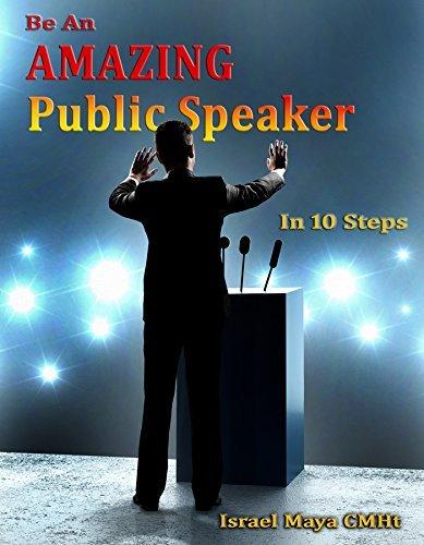 Be an Amazing Public Speaker in 10 Steps Israel Maya
