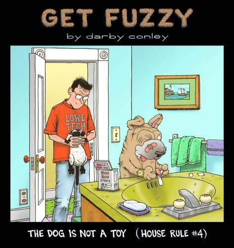 The Dog Is Not a Toy: House Rule #4  by  Darby Conley