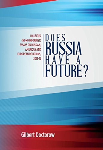 Does Russia Have a Future?: Collected (Nonconformist) Essays on Russian, American and European Relations, 2013-15  by  Gilbert Doctorow