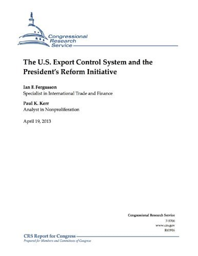 The U.S. Export Control System and the Presidents Reform Initiative Ian F. Fergusson