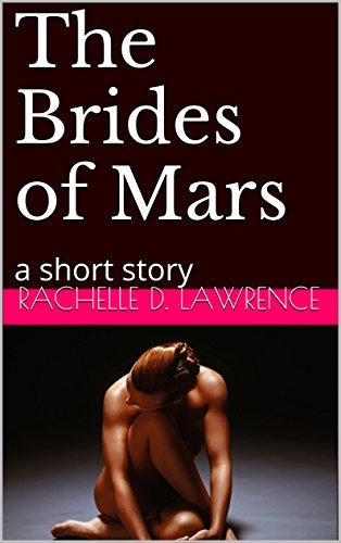 The Brides of Mars: a short story (Mars, A Love Story Book 3) Rachelle D. Lawrence