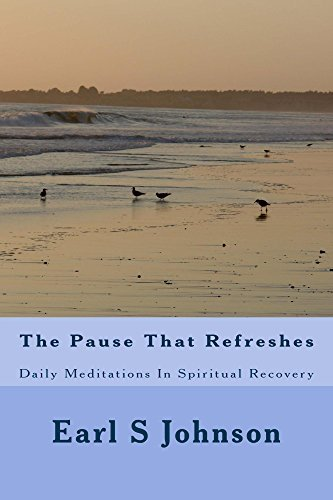 The Pause That Refreshes: Daily Meditations In Spiritual Recovery Earl Johnson