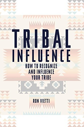 Tribal Influence: How to Recognize and Influence Your Tribe Ron Vieti